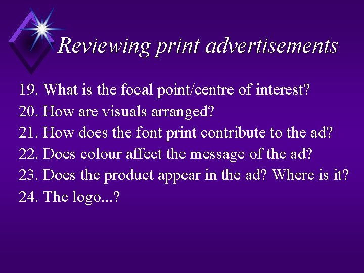 Reviewing print advertisements 19. What is the focal point/centre of interest? 20. How are
