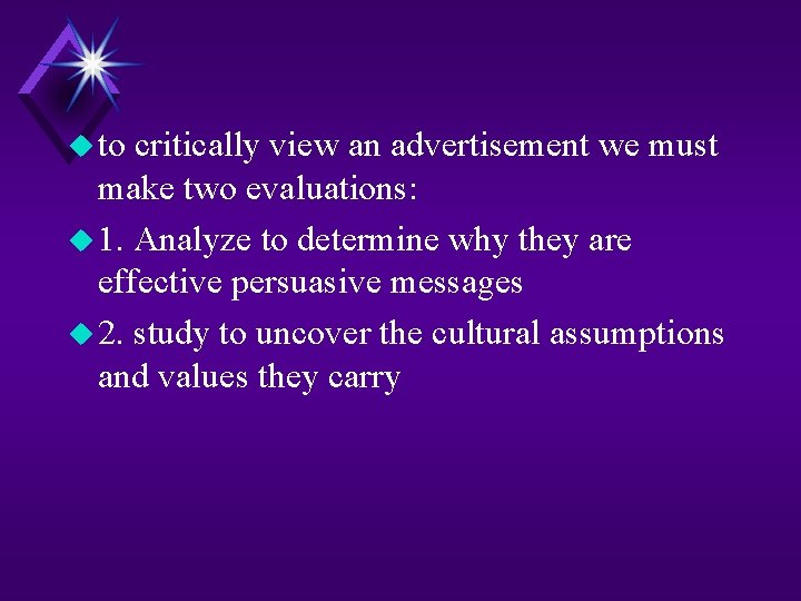 u to critically view an advertisement we must make two evaluations: u 1. Analyze