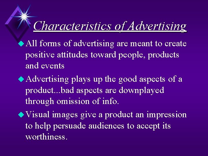 Characteristics of Advertising u All forms of advertising are meant to create positive attitudes