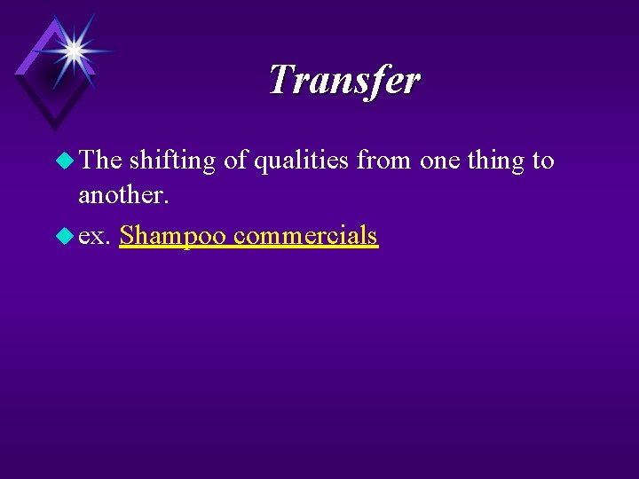 Transfer u The shifting of qualities from one thing to another. u ex. Shampoo