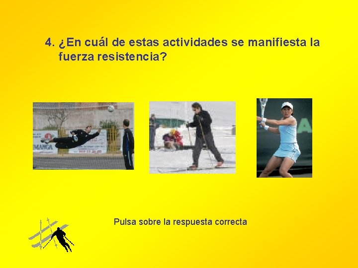 4. ¿En cuál de estas actividades se manifiesta la fuerza resistencia? Pulsa sobre la