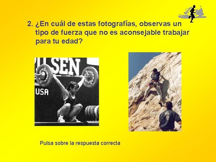 2. ¿En cuál de estas fotografías, observas un tipo de fuerza que no es