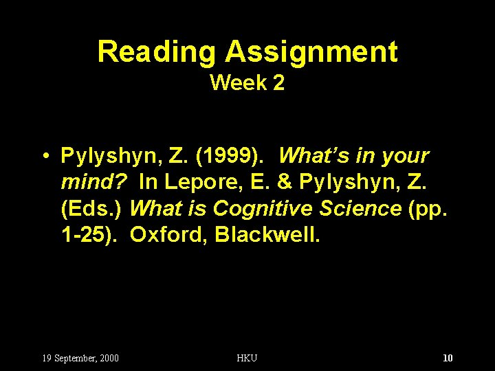 Reading Assignment Week 2 • Pylyshyn, Z. (1999). What's in your mind? In Lepore,