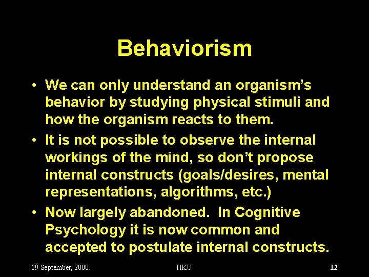 Behaviorism • We can only understand an organism's behavior by studying physical stimuli and