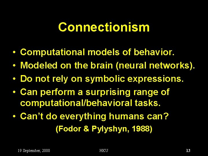 Connectionism • • Computational models of behavior. Modeled on the brain (neural networks). Do