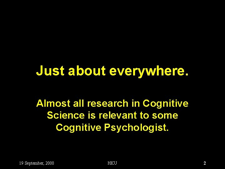 Just about everywhere. Almost all research in Cognitive Science is relevant to some Cognitive