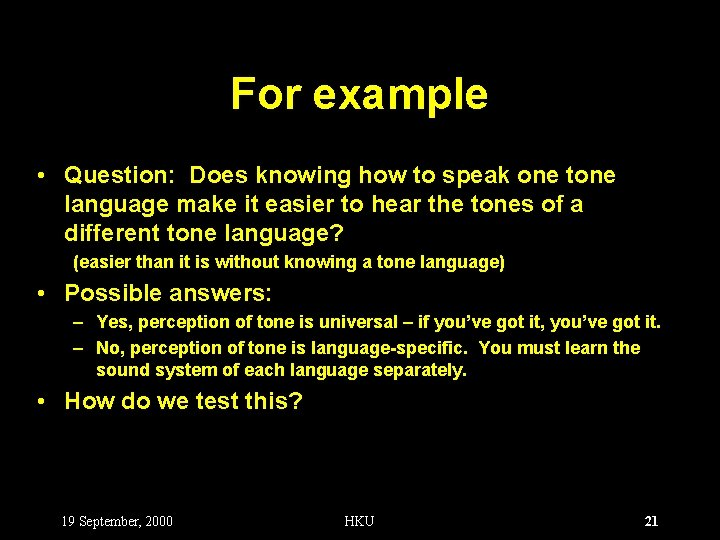 For example • Question: Does knowing how to speak one tone language make it