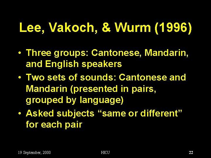 Lee, Vakoch, & Wurm (1996) • Three groups: Cantonese, Mandarin, and English speakers •