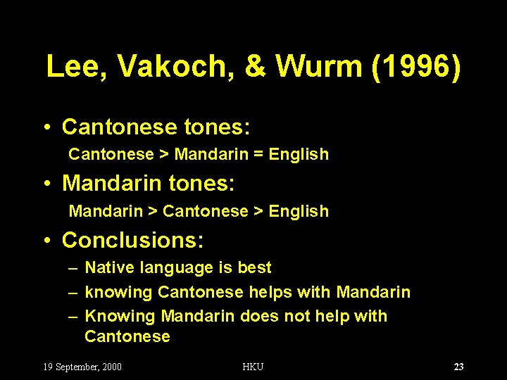 Lee, Vakoch, & Wurm (1996) • Cantonese tones: Cantonese > Mandarin = English •