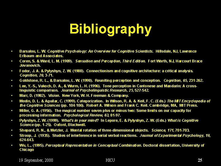 Bibliography • • • Barsalou, L. W. Cognitive Psychology: An Overview for Cognitive Scientists.