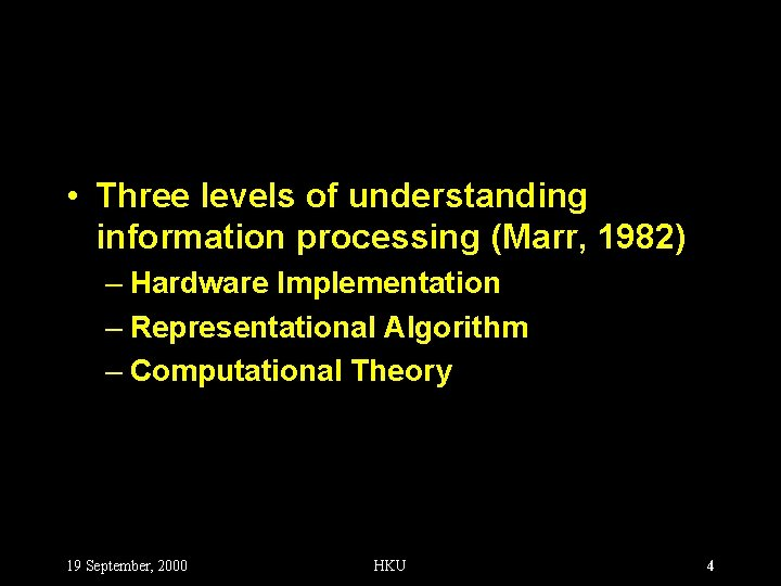 • Three levels of understanding information processing (Marr, 1982) – Hardware Implementation –