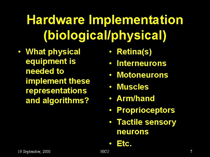 Hardware Implementation (biological/physical) • What physical equipment is needed to implement these representations and