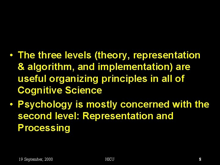 • The three levels (theory, representation & algorithm, and implementation) are useful organizing