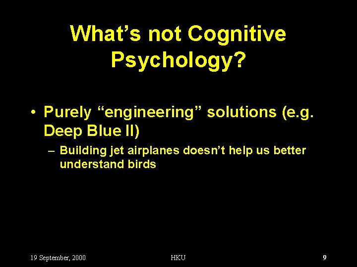 """What's not Cognitive Psychology? • Purely """"engineering"""" solutions (e. g. Deep Blue II) –"""