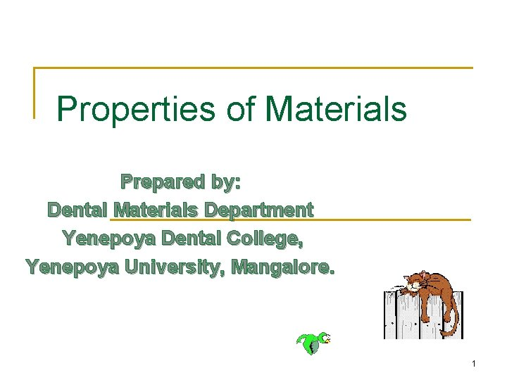 Properties of Materials Prepared by: Dental Materials Department Yenepoya Dental College, Yenepoya University, Mangalore.