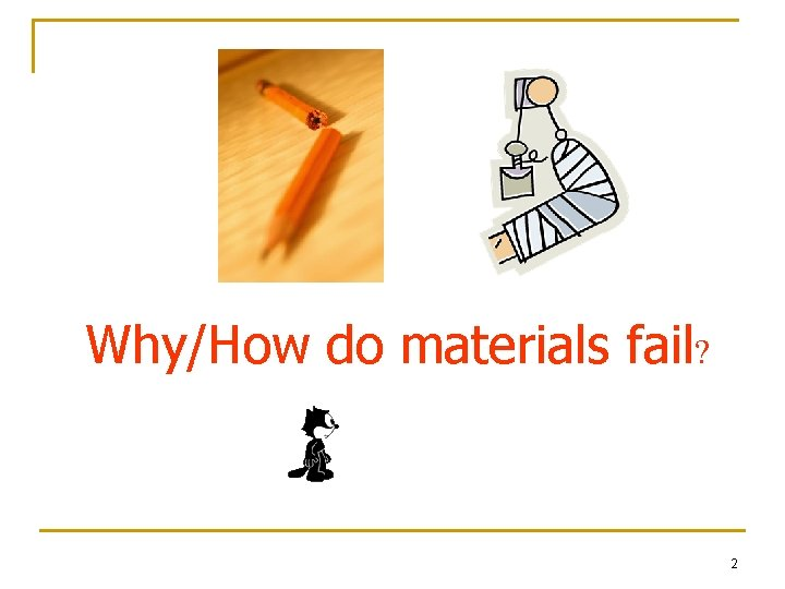 Why/How do materials fail? 2