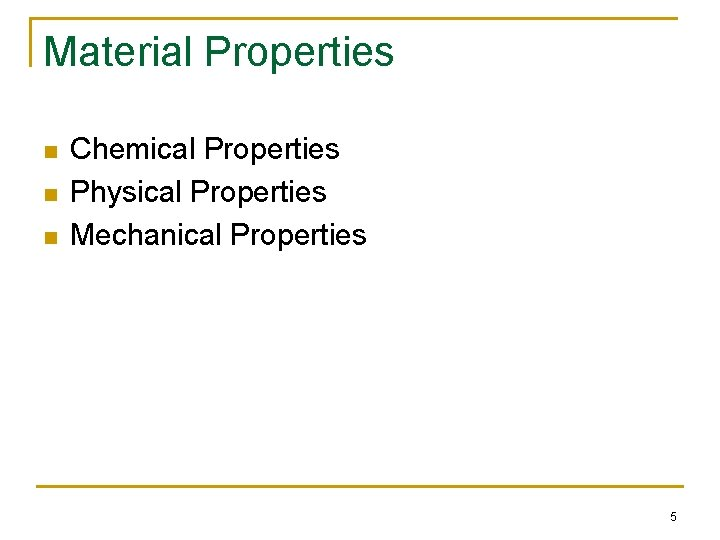 Material Properties n n n Chemical Properties Physical Properties Mechanical Properties 5