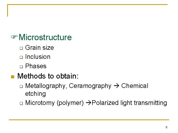 Microstructure q q q n Grain size Inclusion Phases Methods to obtain: q