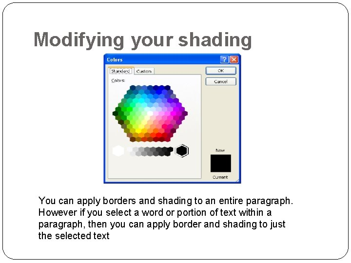 Modifying your shading You can apply borders and shading to an entire paragraph. However