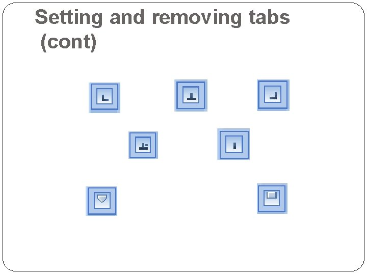 Setting and removing tabs (cont)