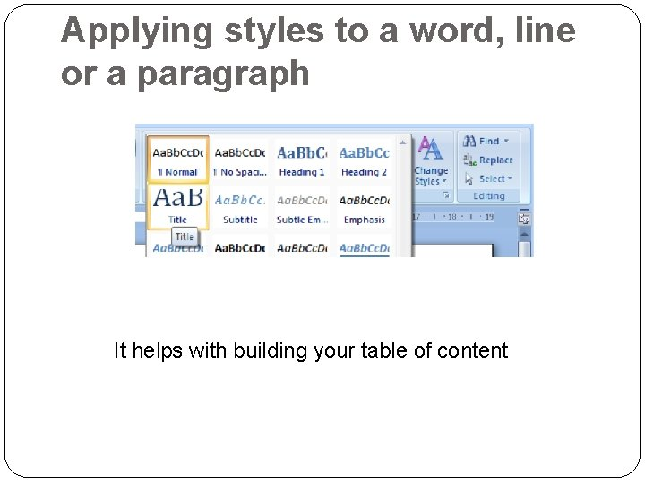 Applying styles to a word, line or a paragraph It helps with building your
