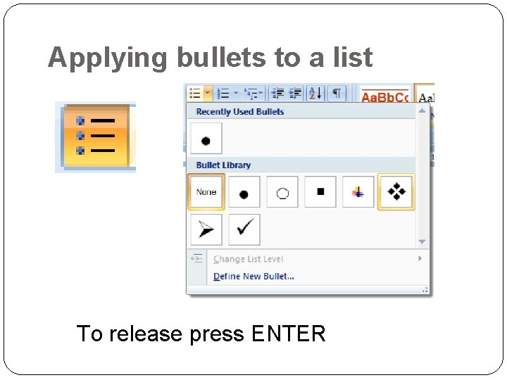 Applying bullets to a list To release press ENTER