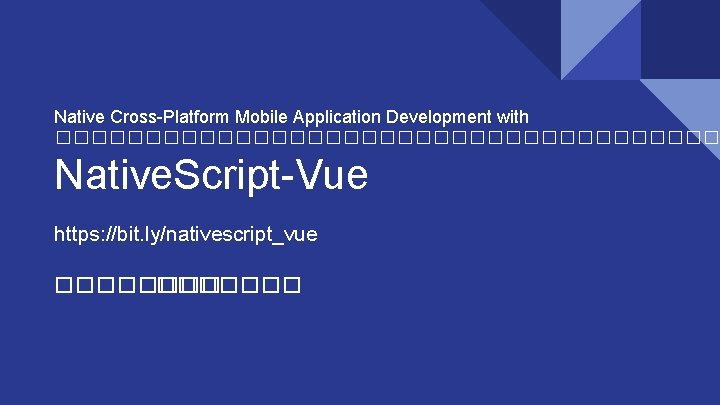Native Cross-Platform Mobile Application Development with ������������������� Native. Script-Vue https: //bit. ly/nativescript_vue �������