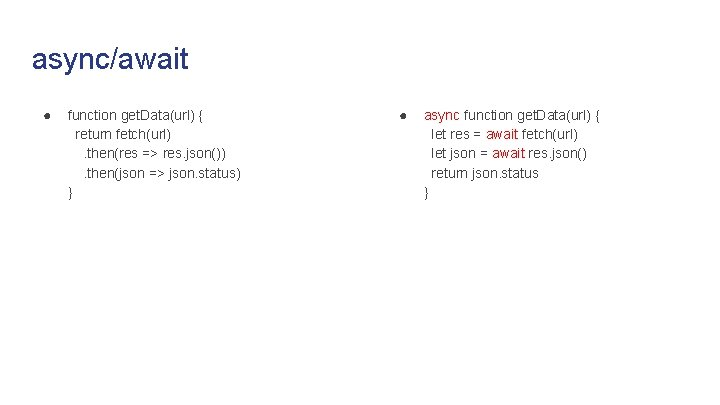 async/await ● function get. Data(url) { return fetch(url). then(res => res. json()). then(json =>