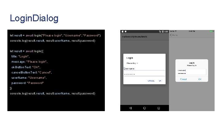 """Login. Dialog let result = await login(""""Please login"""", """"Username"""", """"Password"""") console. log(result, result. user."""