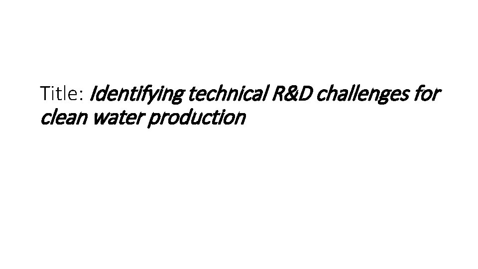 Title: Identifying technical R&D challenges for clean water production