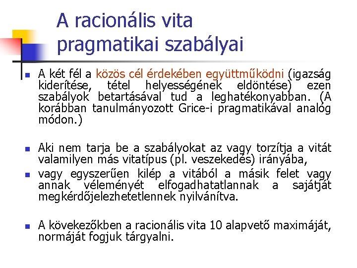 A racionális vita pragmatikai szabályai n A két fél a közös cél érdekében együttműködni