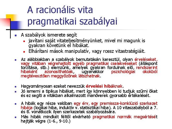 A racionális vita pragmatikai szabályai n n n A szabályok ismerete segít n javítani
