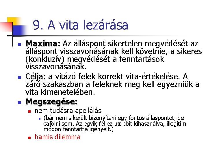 9. A vita lezárása n n n Maxima: Az álláspont sikertelen megvédését az álláspont