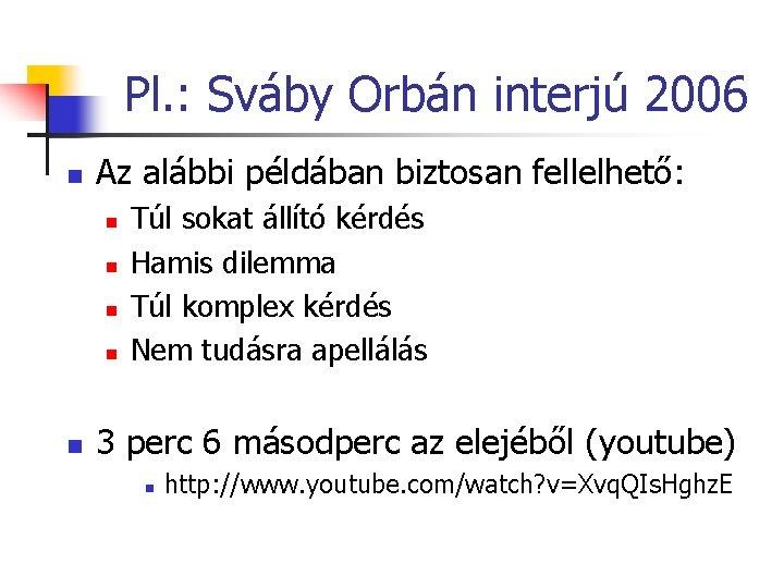 Pl. : Sváby Orbán interjú 2006 n Az alábbi példában biztosan fellelhető: n n