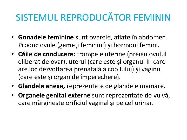 SISTEMUL REPRODUCĂTOR FEMININ • Gonadele feminine sunt ovarele, aflate în abdomen. Produc ovule (gameţi