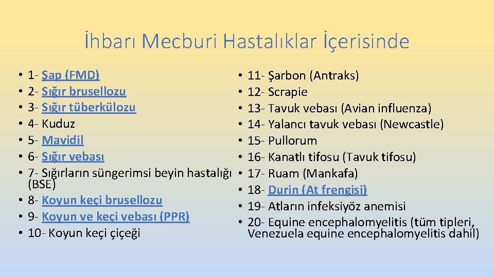 İhbarı Mecburi Hastalıklar İçerisinde 1 - Şap (FMD) • 2 - Sığır brusellozu •
