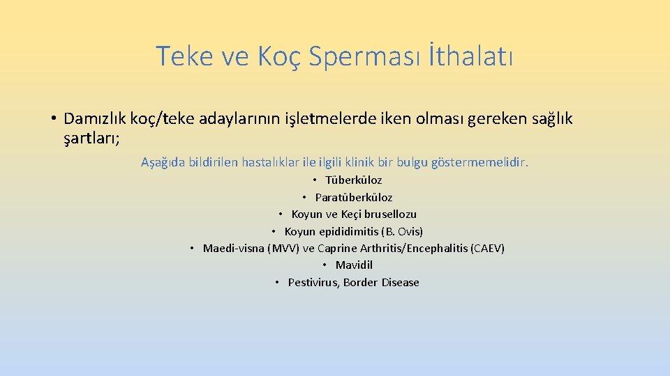 Teke ve Koç Sperması İthalatı • Damızlık koç/teke adaylarının işletmelerde iken olması gereken sağlık