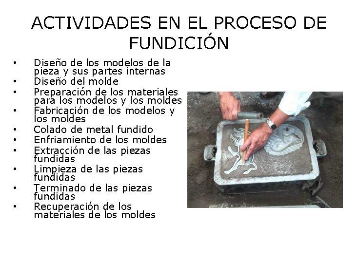 ACTIVIDADES EN EL PROCESO DE FUNDICIÓN • • • Diseño de los modelos de