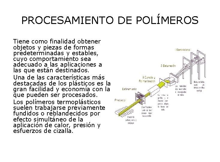 PROCESAMIENTO DE POLÍMEROS Tiene como finalidad obtener objetos y piezas de formas predeterminadas y