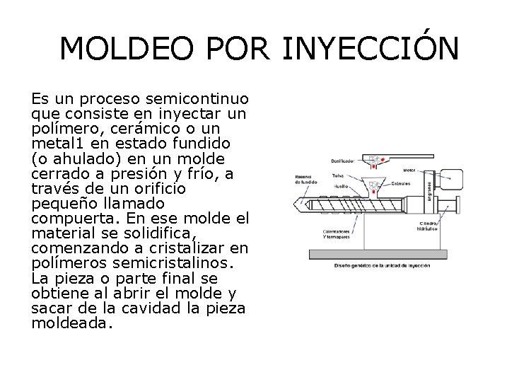 MOLDEO POR INYECCIÓN Es un proceso semicontinuo que consiste en inyectar un polímero, cerámico