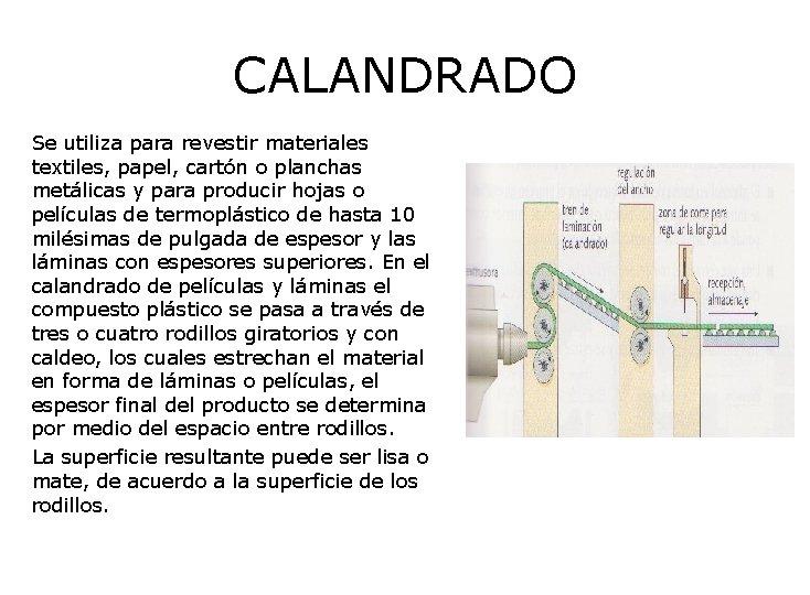 CALANDRADO Se utiliza para revestir materiales textiles, papel, cartón o planchas metálicas y para