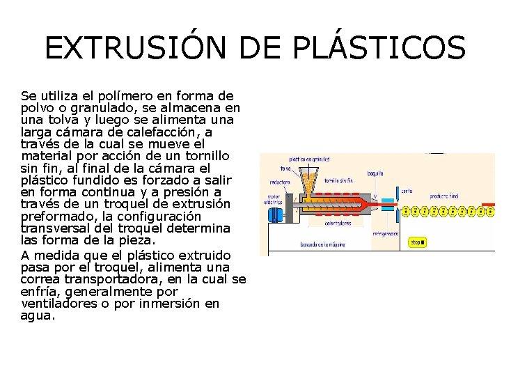 EXTRUSIÓN DE PLÁSTICOS Se utiliza el polímero en forma de polvo o granulado, se