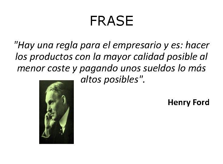 """FRASE """"Hay una regla para el empresario y es: hacer los productos con la"""