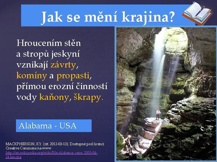 Jak se mění krajina? Hroucením stěn a stropů jeskyní vznikají závrty, komíny a propasti,