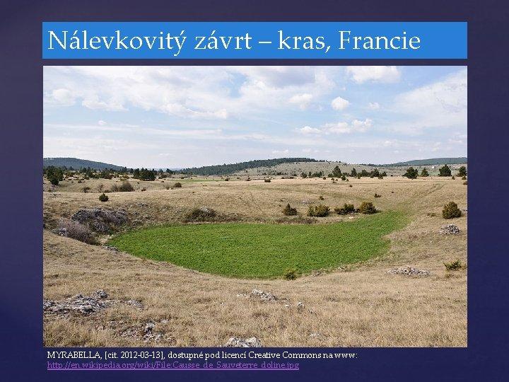 Nálevkovitý závrt – kras, Francie MYRABELLA, [cit. 2012 -03 -13], dostupné pod licencí Creative