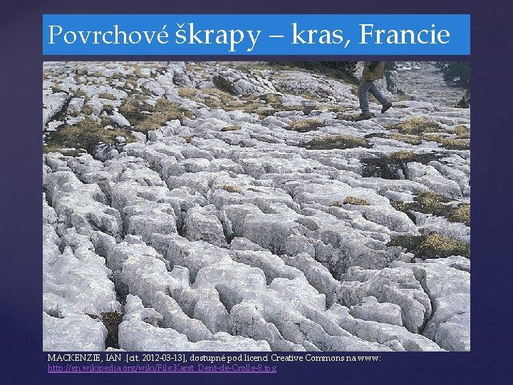 Povrchové škrapy – kras, Francie MACKENZIE, IAN. [cit. 2012 -03 -13], dostupné pod licencí