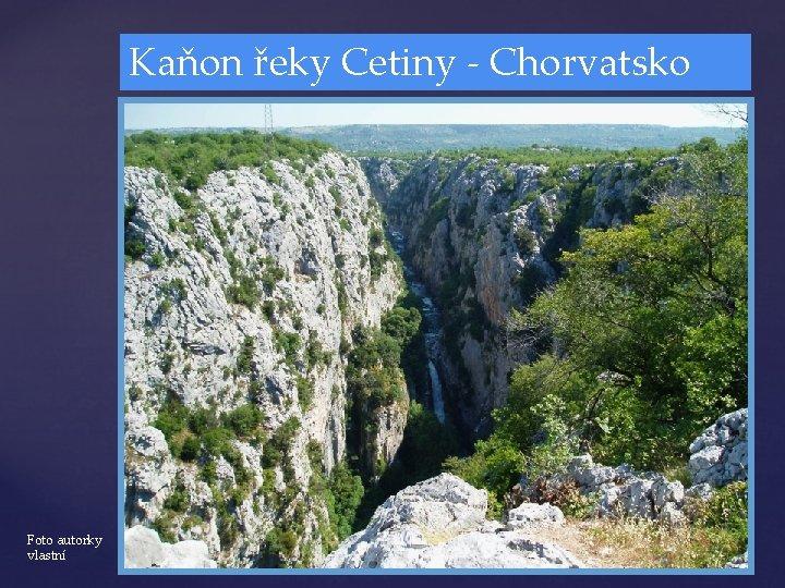 Kaňon řeky Cetiny - Chorvatsko Foto autorky vlastní