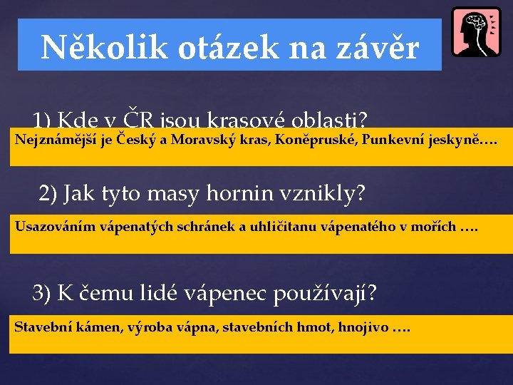 Několik otázek na závěr 1) Kde v ČR jsou krasové oblasti? Nejznámější je Český