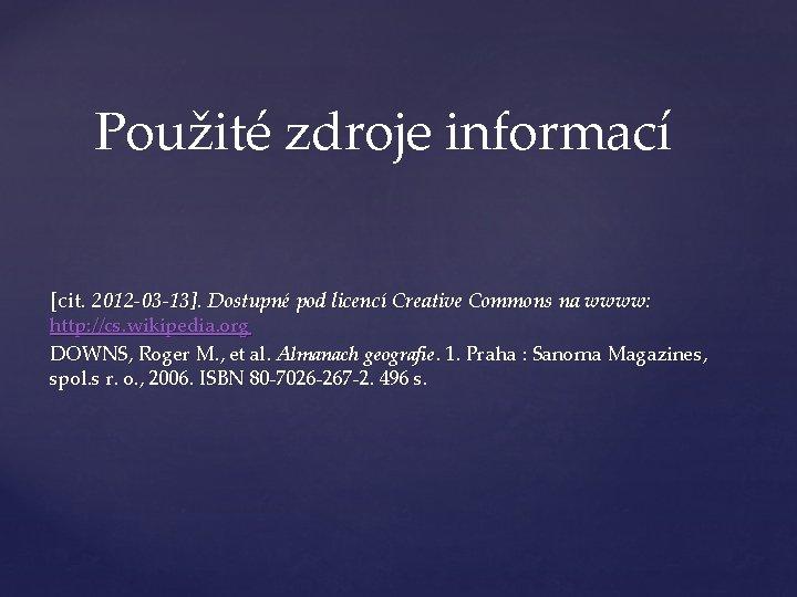 Použité zdroje informací [cit. 2012 -03 -13]. Dostupné pod licencí Creative Commons na wwww: