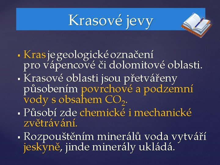 Krasové jevy Kras je geologické označení pro vápencové či dolomitové oblasti. § Krasové oblasti